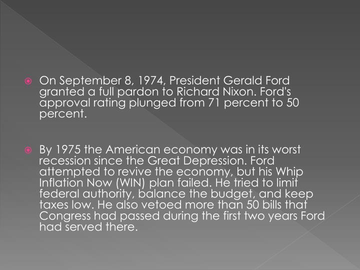 On September 8, 1974, President Gerald Ford granted a full pardon to Richard Nixon. Ford's approval rating plunged from 71 percent to 50 percent.