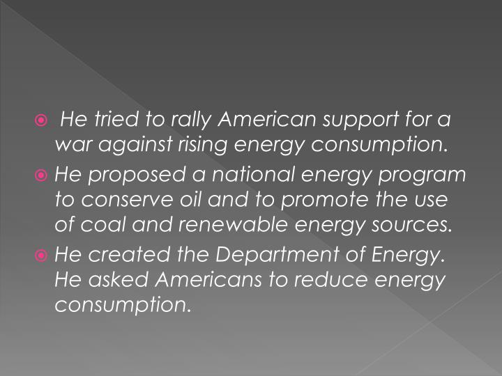 He tried to rally American support for a war against rising energy consumption.