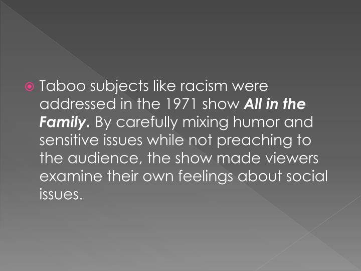 Taboo subjects like racism were addressed in the 1971 show