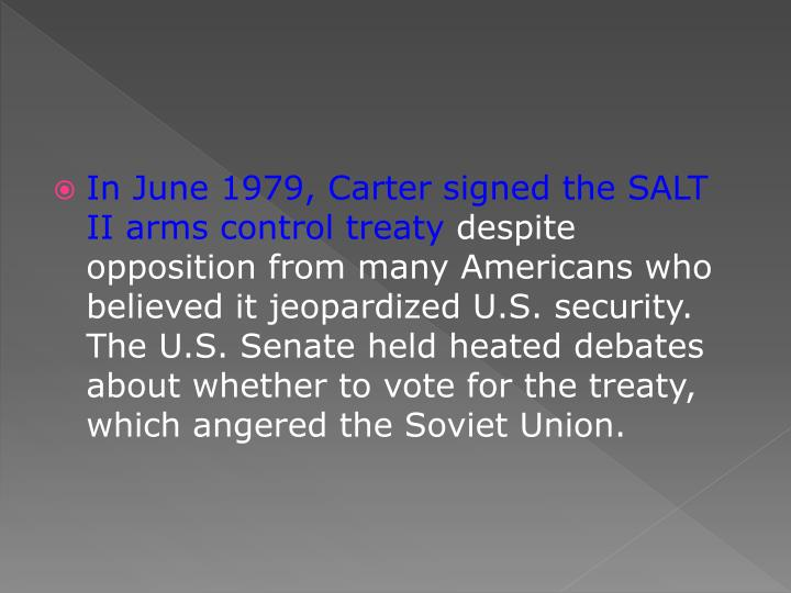 In June 1979, Carter signed the SALT II arms control treaty