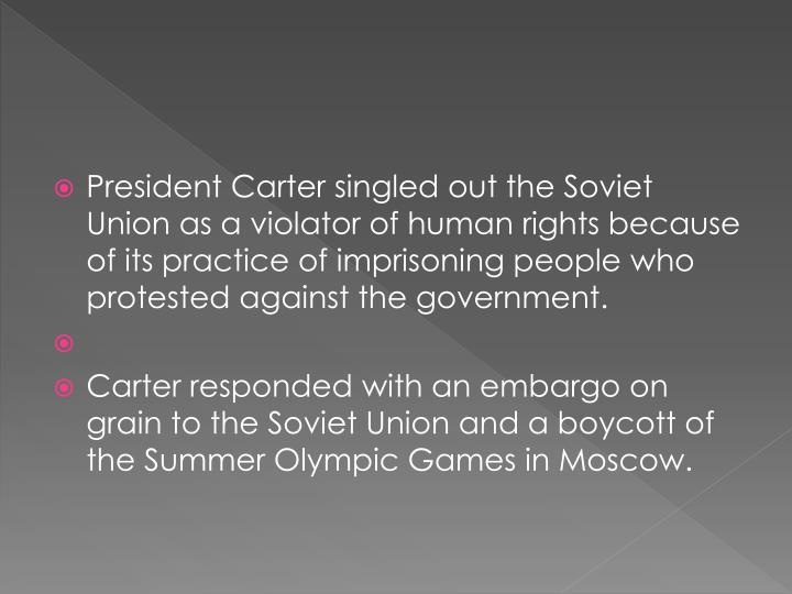President Carter singled out the Soviet Union as a violator of human rights because of its practice of imprisoning people who protested against the government