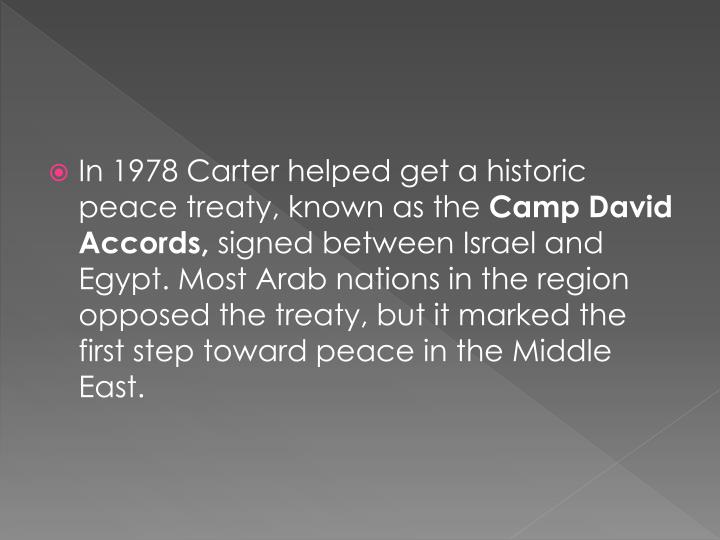 In 1978 Carter helped get a historic peace treaty, known as the