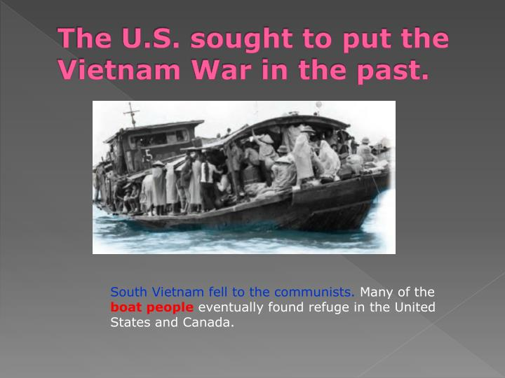 The U.S. sought to put the Vietnam War in the past.