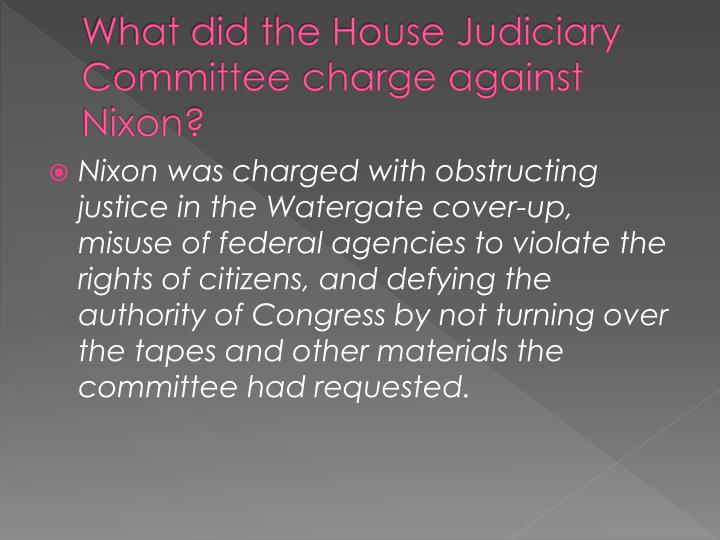 What did the House Judiciary Committee charge against Nixon?