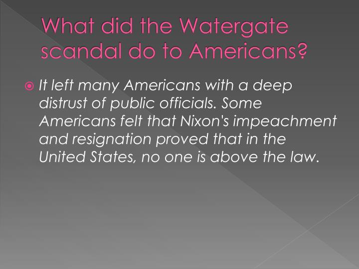 What did the Watergate scandal do to Americans?