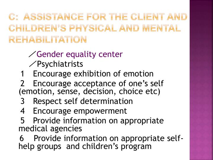 C:  Assistance for the client and children's physical and mental rehabilitation