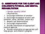 c assistance for the client and children s physical and mental rehabilitation
