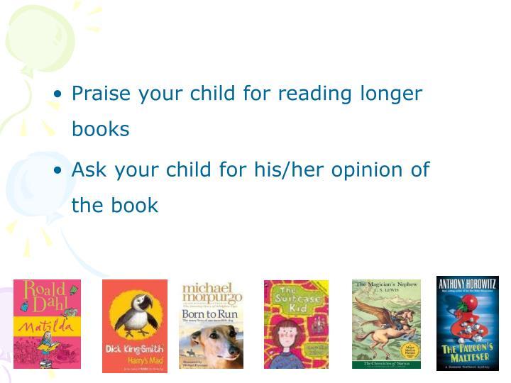 Praise your child for reading longer books