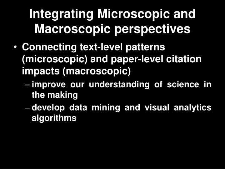 Integrating Microscopic and Macroscopic perspectives