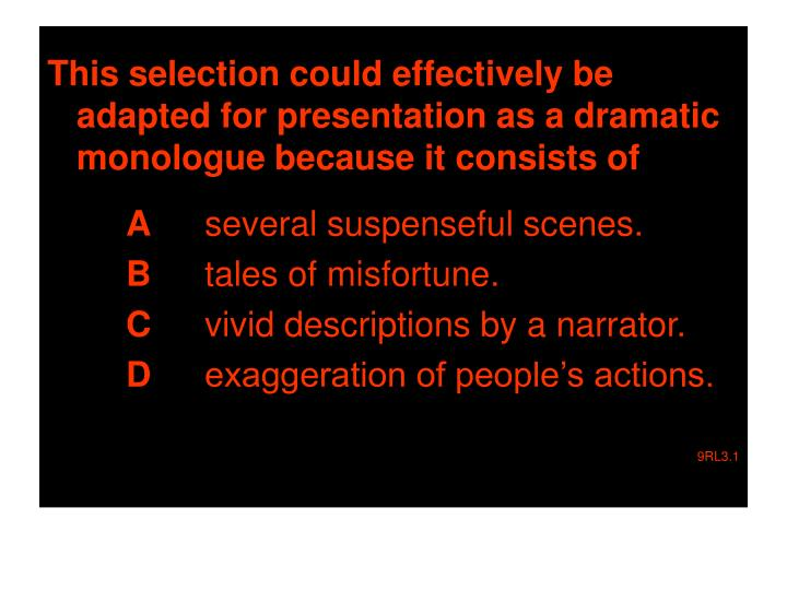 This selection could effectively be adapted for presentation as a dramatic monologue because it consists of