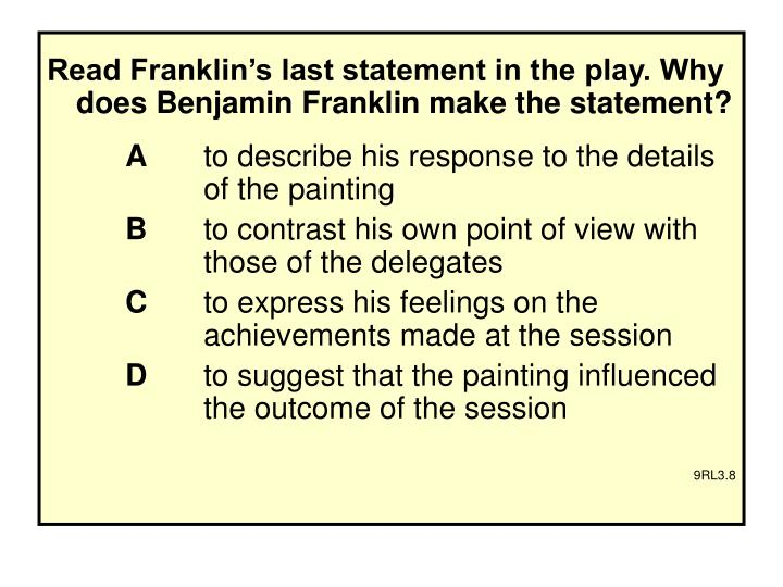 Read Franklin's last statement in the play. Why does Benjamin Franklin make the statement?