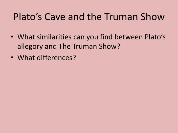 the idea of reality in the allegory of the cave and the truman show The idea behind the truman show is based off of plato's allegory of the cave concept it's a really brilliant way of displaying the ignorance of believing that one's own knowledge represents a comprehensive and definitive view of the entire world.