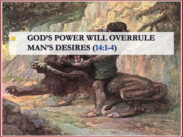 GOD'S POWER WILL OVERRULE MAN'S DESIRES (