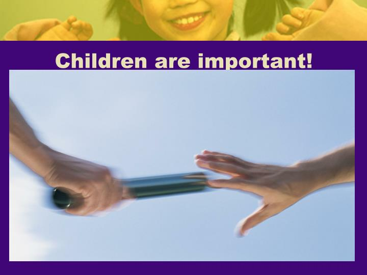 Children are important!