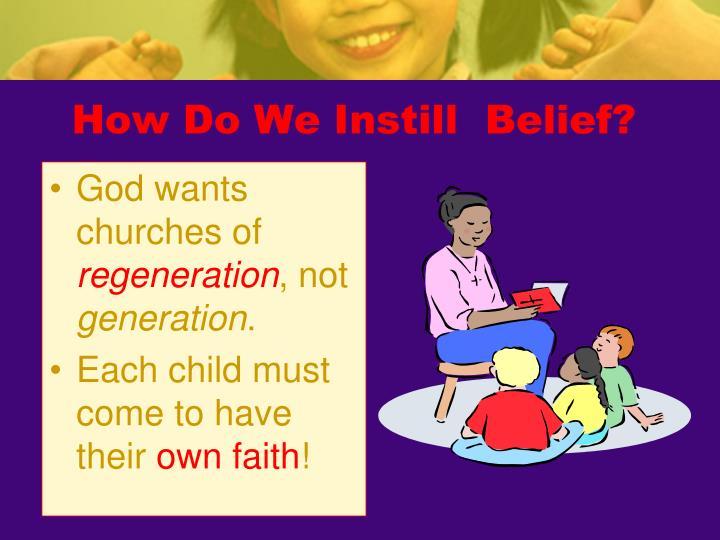 How Do We Instill  Belief?