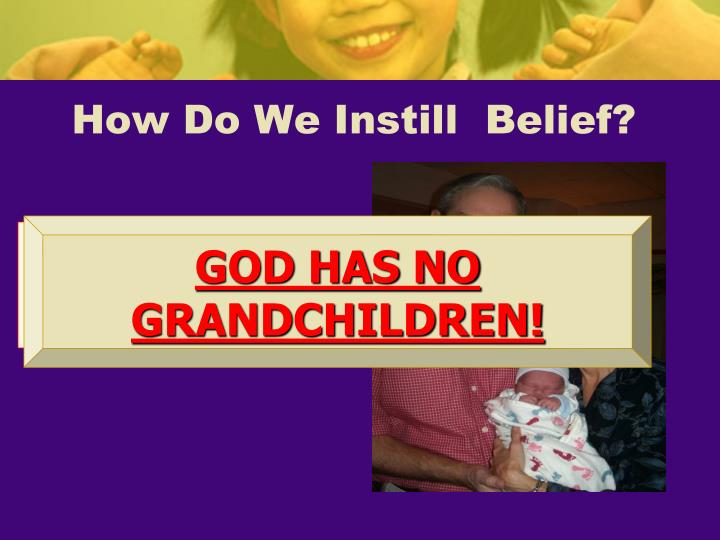 How Do We Instill  Belief?