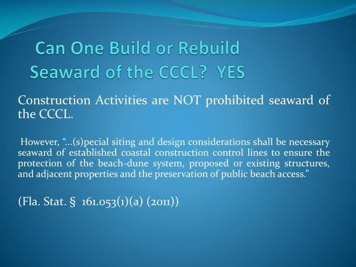 Can One Build or Rebuild Seaward of the CCCL?  YES