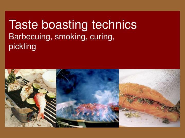 Taste boasting technics