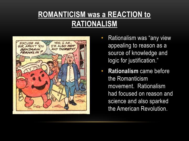 Romanticism was a reaction to rationalism