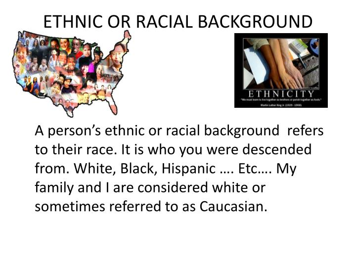 ETHNIC OR RACIAL BACKGROUND