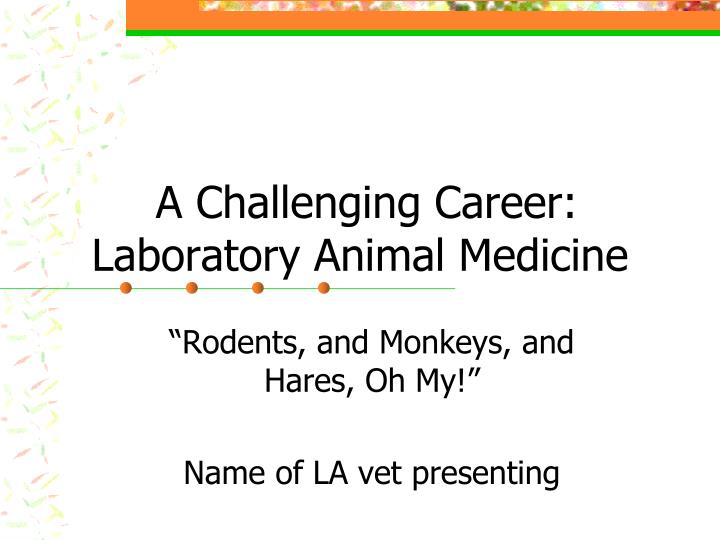A challenging career laboratory animal medicine