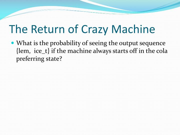 The Return of Crazy Machine