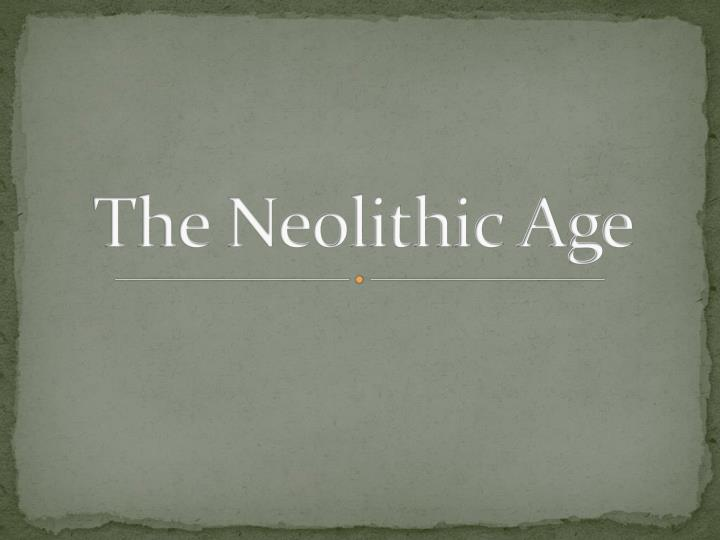 The neolithic age