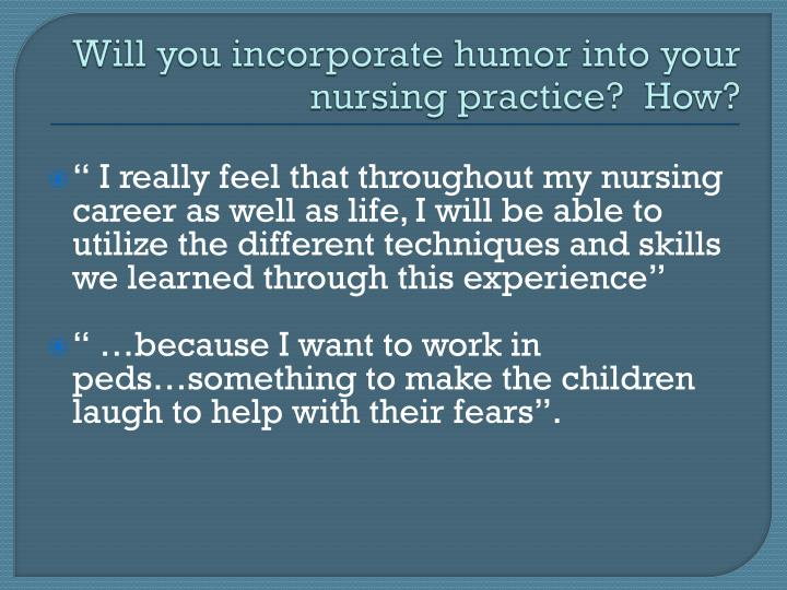 Will you incorporate humor into your nursing practice?  How?