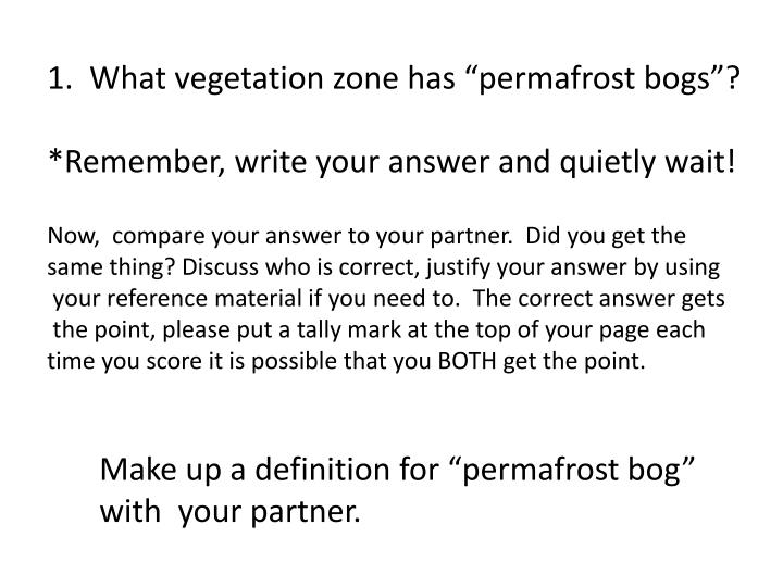 "1.  What vegetation zone has ""permafrost bogs""?"