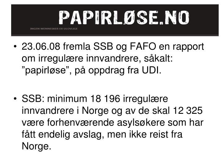 """23.06.08 fremla SSB og FAFO en rapport om irregulære innvandrere, såkalt: """"papirløse"""", på oppdrag fra UDI."""