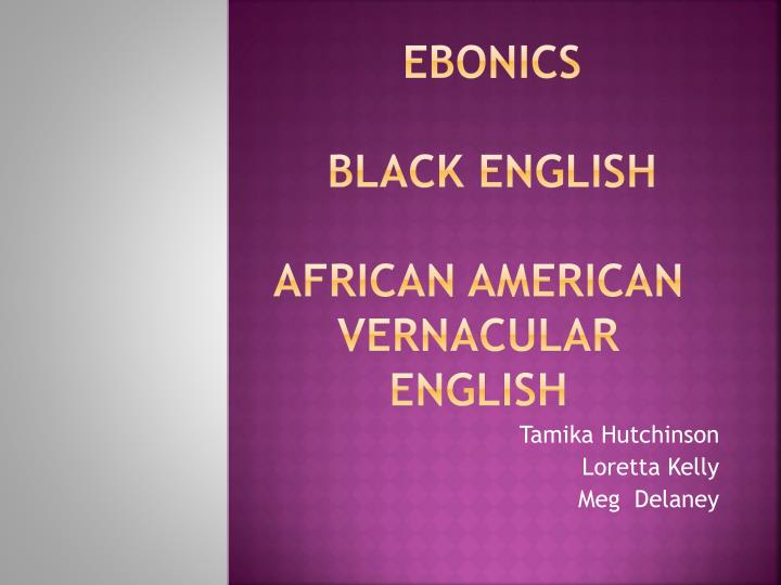 a description of ebonics or black english as controversial topic in the united states Full text of 'ebonics' resolution adopted by oakland  for those living in the united states there are also benefits in acquiring standard english and resources .