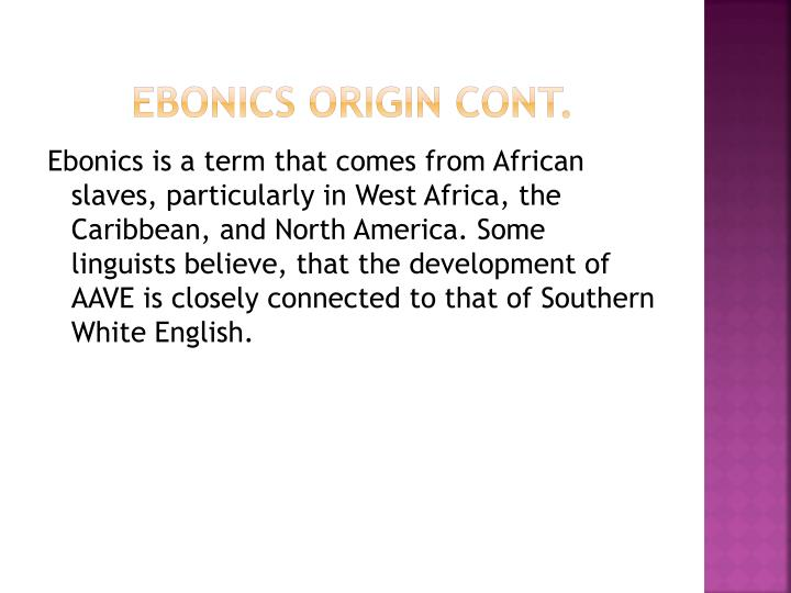 ebonics the language of african slaves African-american vernacular english dillard quotes a recollection of slave language toward which they called ebonics, to be recognized as an african.