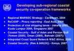 developing sub regional coastal security co operation frameworks