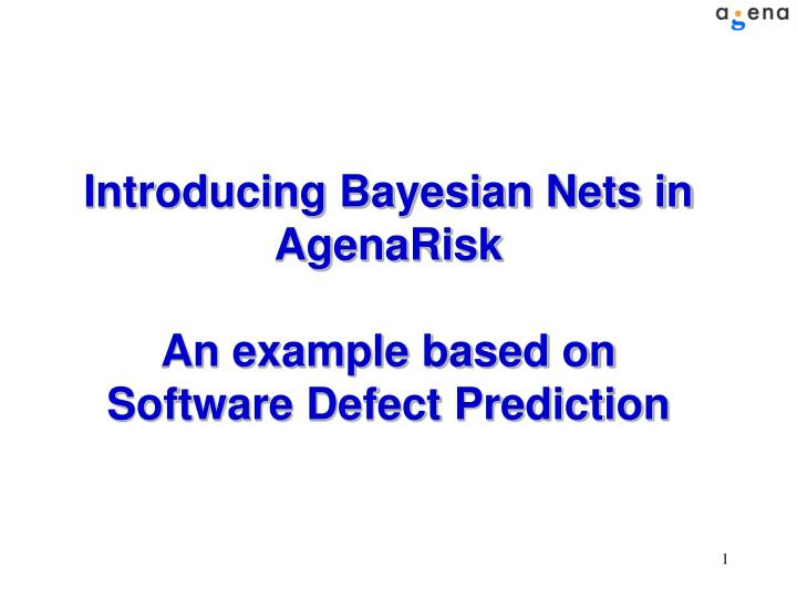 Introducing Bayesian Nets in AgenaRisk