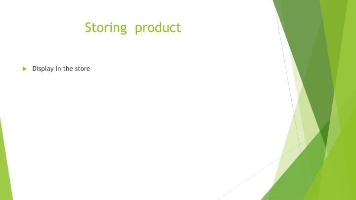 Storing  product