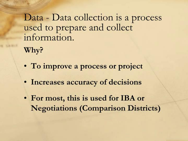 Data data collection is a process used to prepare and collect information