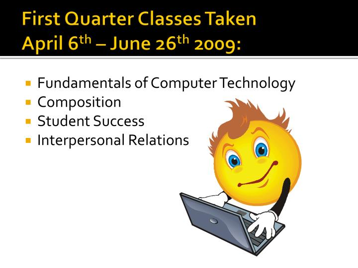 First quarter classes taken april 6 th june 26 th 2009