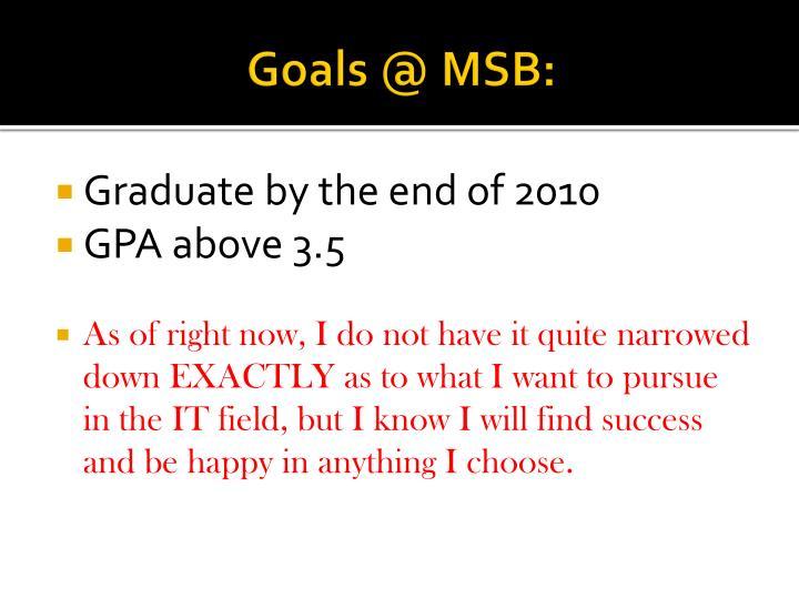 Goals @ MSB:
