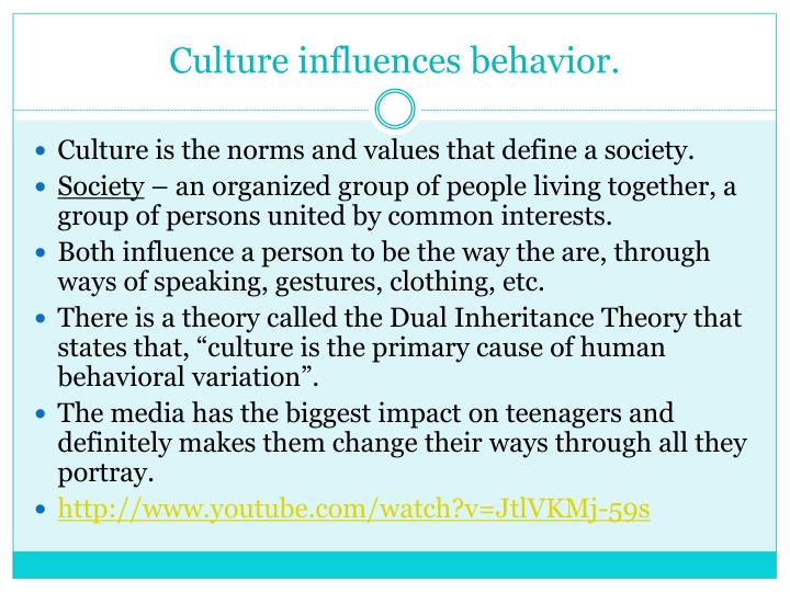 Culture influences behavior.