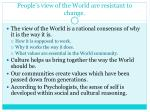 people s view of the world are resistant to change