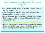 since humans are social animals they have a social self