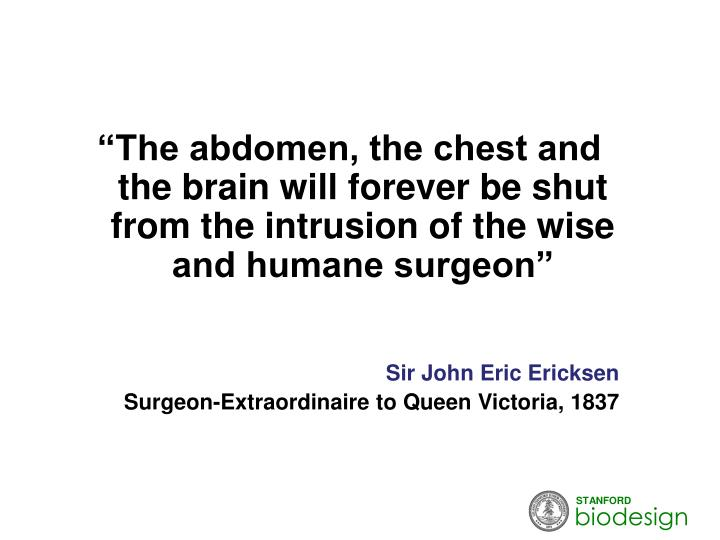 """The abdomen, the chest and the brain will forever be shut from the intrusion of the wise and humane surgeon"""