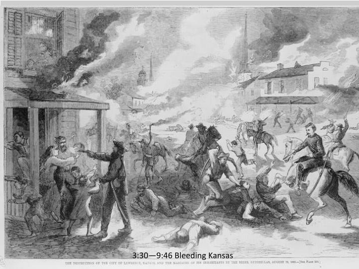 3:30—9:46 Bleeding Kansas