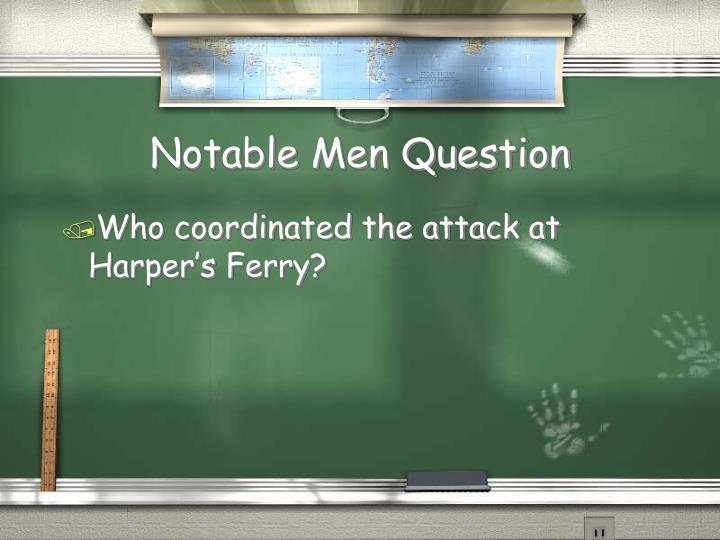 Notable Men Question