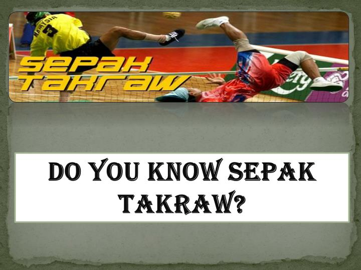Do you know Sepak Takraw?