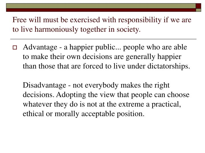 Free will must be exercised with responsibility if we are to live harmoniously together in society.