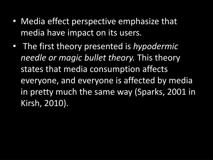 Media effect perspective emphasize that media have impact on its users