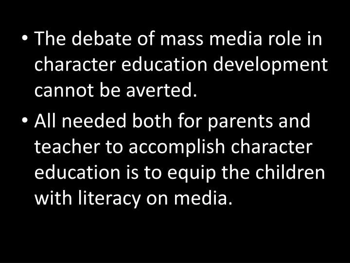 The debate of mass media role in character education development cannot be averted.