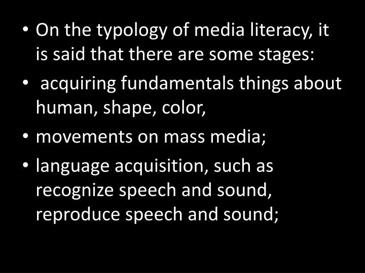 On the typology of media literacy, it is said that there are some