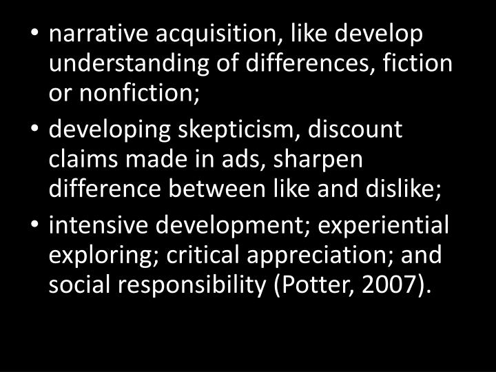 narrative acquisition, like develop understanding of differences, fiction or nonfiction;